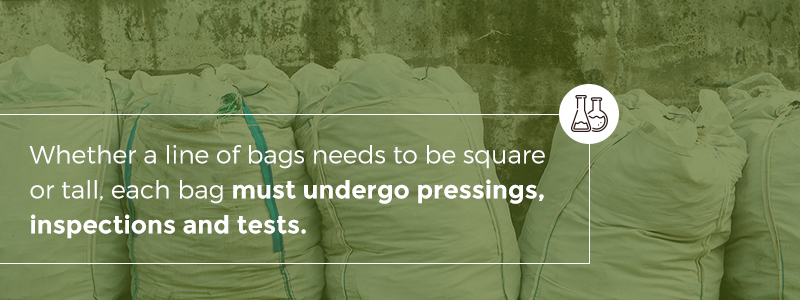bags undergo pressings, inspections and tests